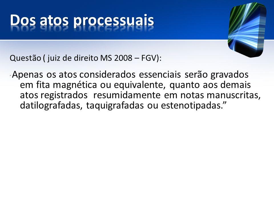Dos atos processuais Questão ( juiz de direito MS 2008 – FGV):