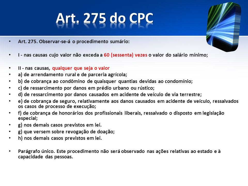 Art. 275 do CPC Art. 275. Observar-se-á o procedimento sumário: