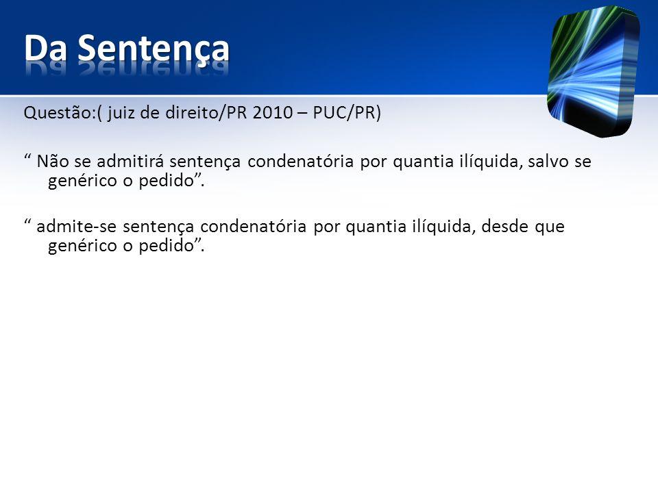 Da Sentença Questão:( juiz de direito/PR 2010 – PUC/PR)