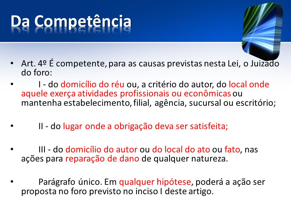 Da Competência Art. 4º É competente, para as causas previstas nesta Lei, o Juizado do foro:
