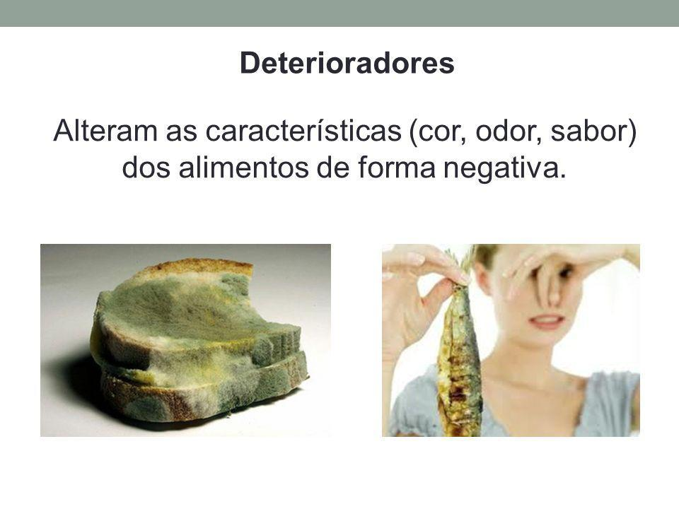 Deterioradores Alteram as características (cor, odor, sabor) dos alimentos de forma negativa.