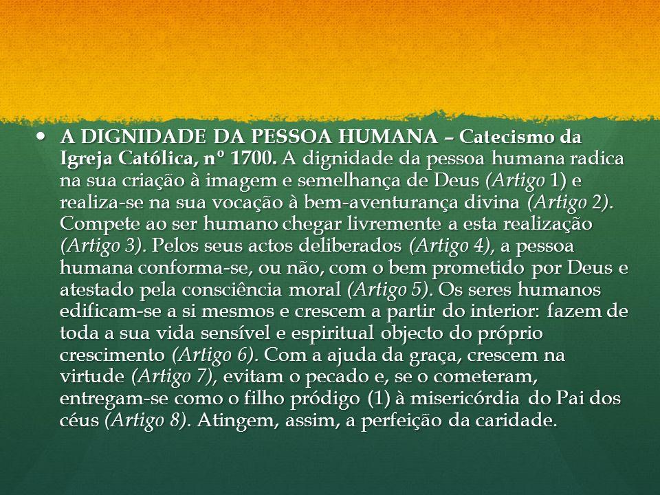 A DIGNIDADE DA PESSOA HUMANA – Catecismo da Igreja Católica, nº 1700