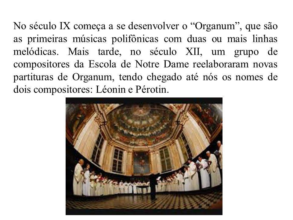 No século IX começa a se desenvolver o Organum , que são as primeiras músicas polifônicas com duas ou mais linhas melódicas.