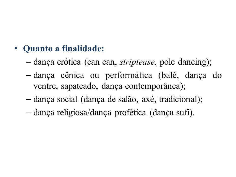 Quanto a finalidade: dança erótica (can can, striptease, pole dancing);