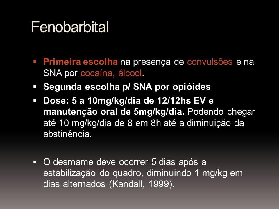 Fenobarbital Primeira escolha na presença de convulsões e na SNA por cocaína, álcool. Segunda escolha p/ SNA por opióides.