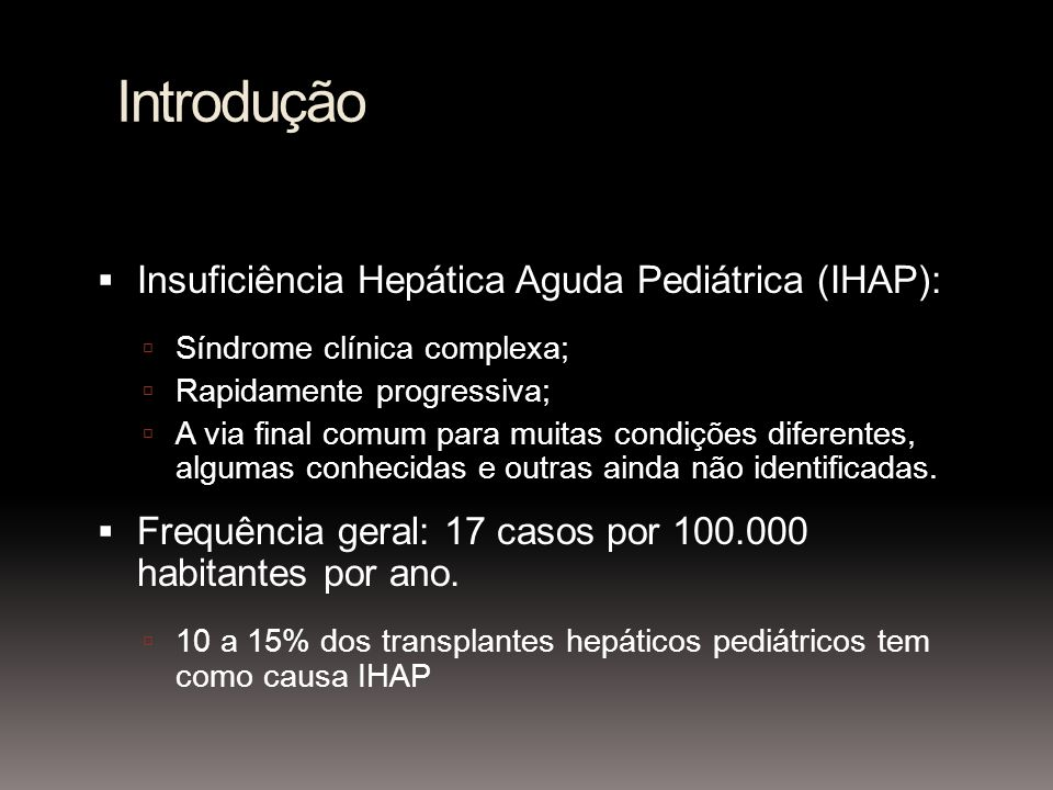 Introdução Insuficiência Hepática Aguda Pediátrica (IHAP):