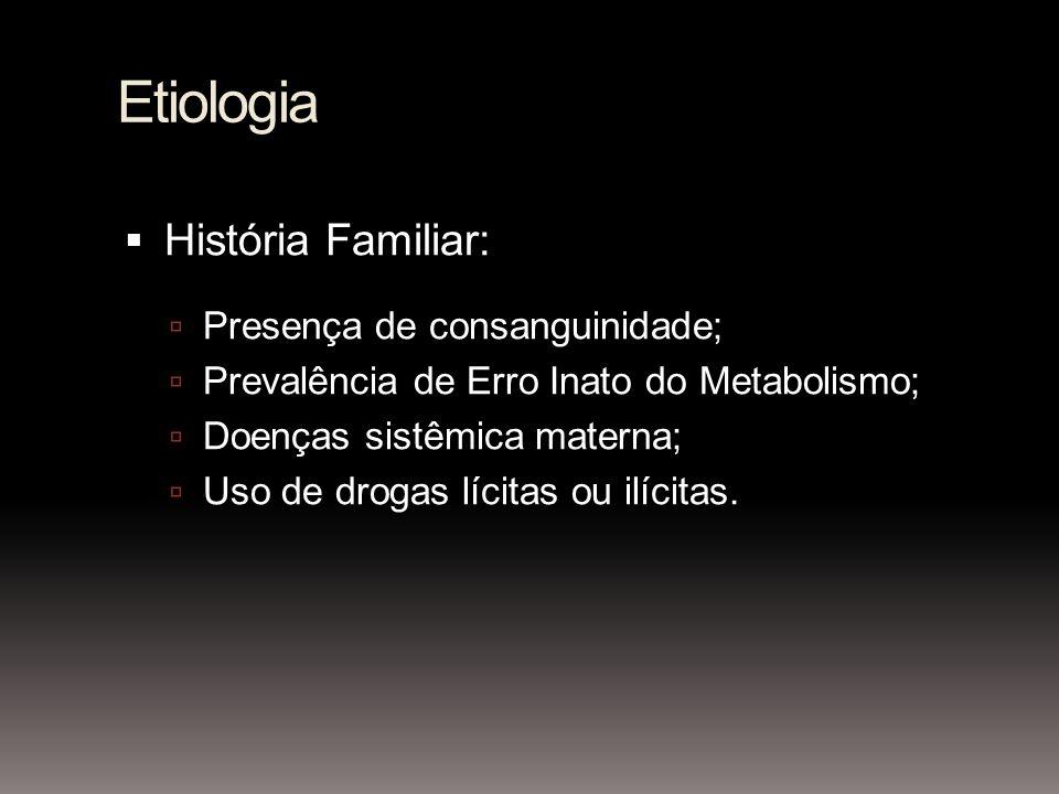 Etiologia História Familiar: Presença de consanguinidade;