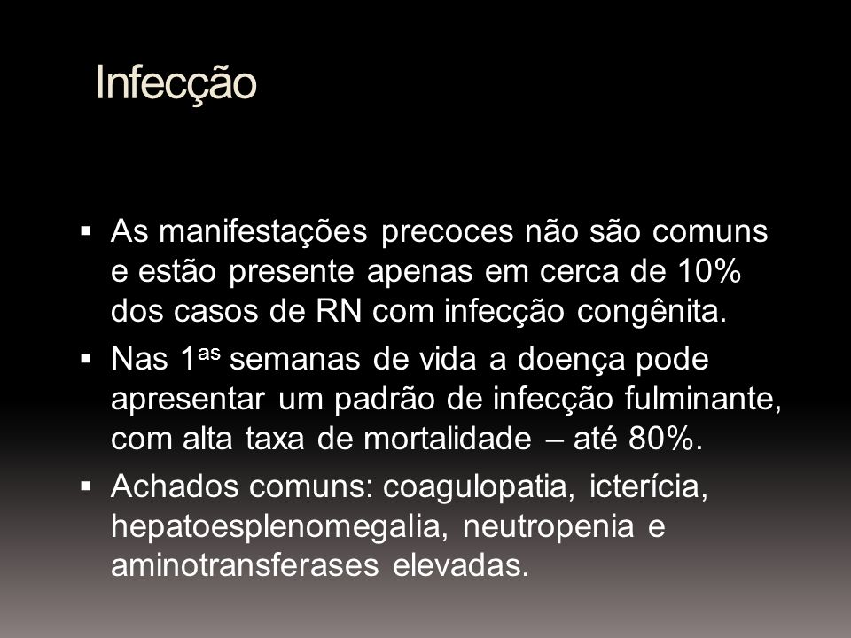 Infecção As manifestações precoces não são comuns e estão presente apenas em cerca de 10% dos casos de RN com infecção congênita.