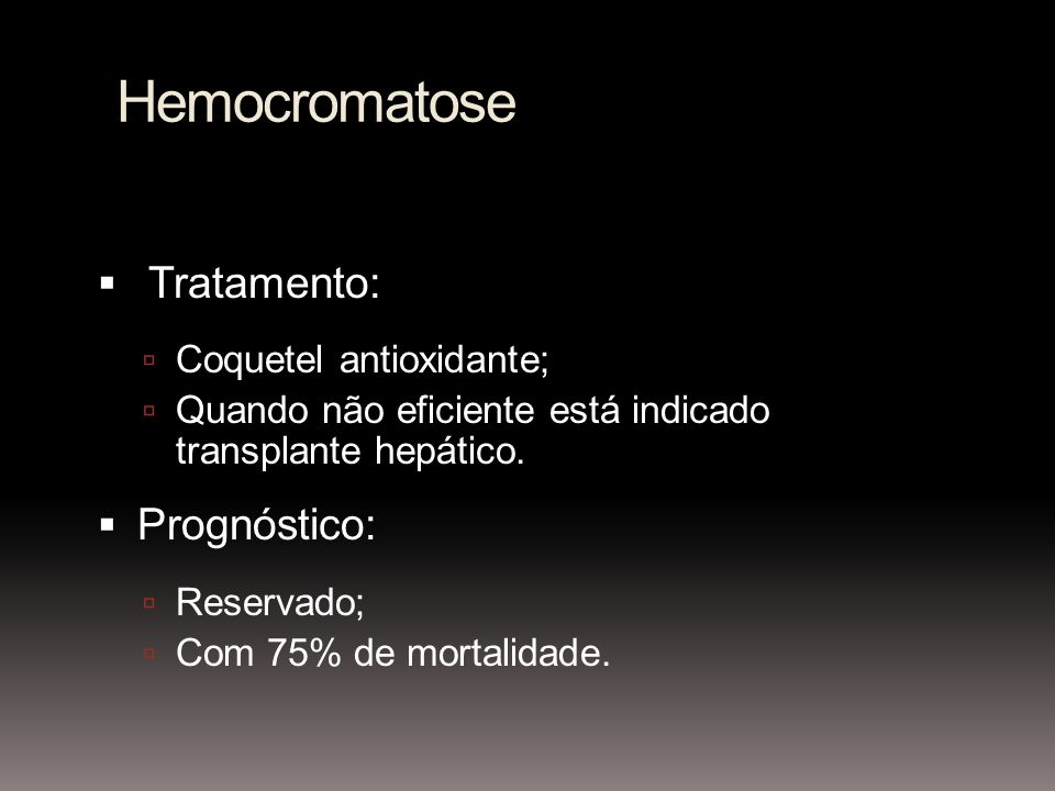 Hemocromatose Tratamento: Prognóstico: Coquetel antioxidante;