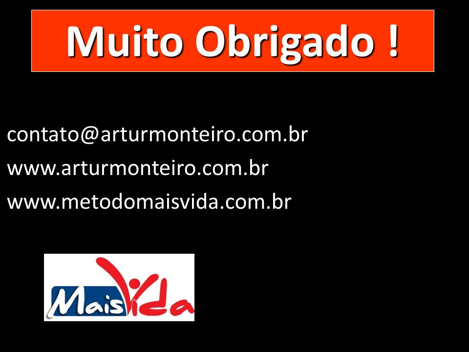 Muito Obrigado ! contato@arturmonteiro.com.br www.arturmonteiro.com.br