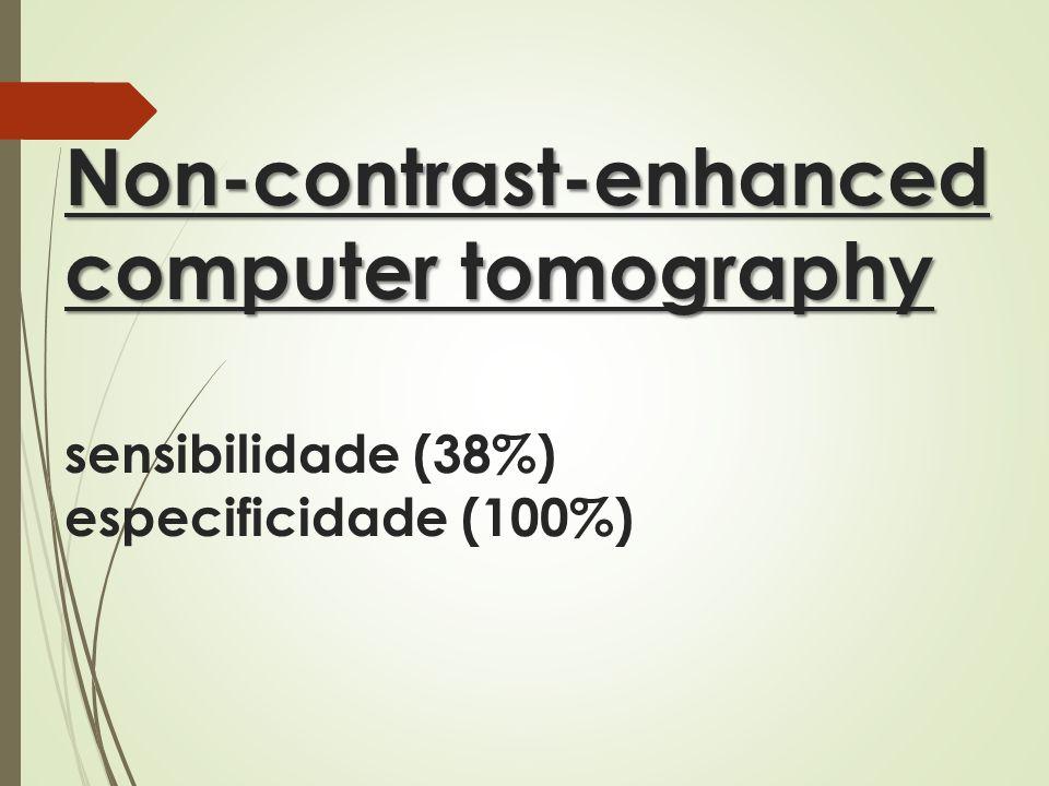Non-contrast-enhanced computer tomography sensibilidade (38%) especificidade (100%)
