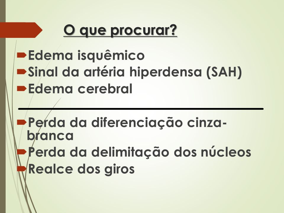 O que procurar Edema isquêmico Sinal da artéria hiperdensa (SAH)