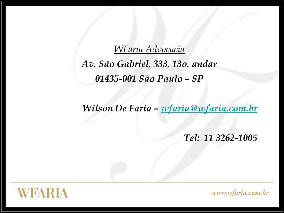 WFaria Advocacia Av. São Gabriel, 333, 13o. andar. 01435-001 São Paulo – SP. Wilson De Faria – wfaria@wfaria.com.br.