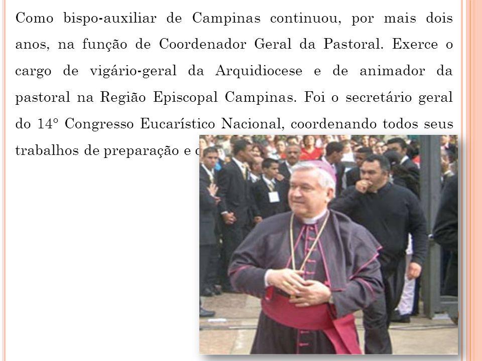 Como bispo-auxiliar de Campinas continuou, por mais dois anos, na função de Coordenador Geral da Pastoral.