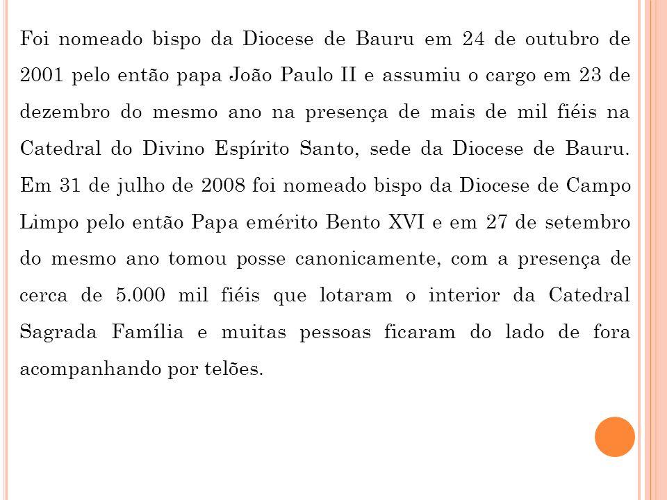Foi nomeado bispo da Diocese de Bauru em 24 de outubro de 2001 pelo então papa João Paulo II e assumiu o cargo em 23 de dezembro do mesmo ano na presença de mais de mil fiéis na Catedral do Divino Espírito Santo, sede da Diocese de Bauru.