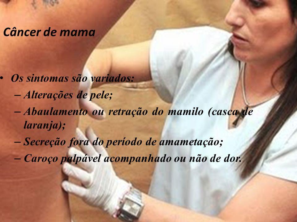 Câncer de mama Os sintomas são variados: Alterações de pele;