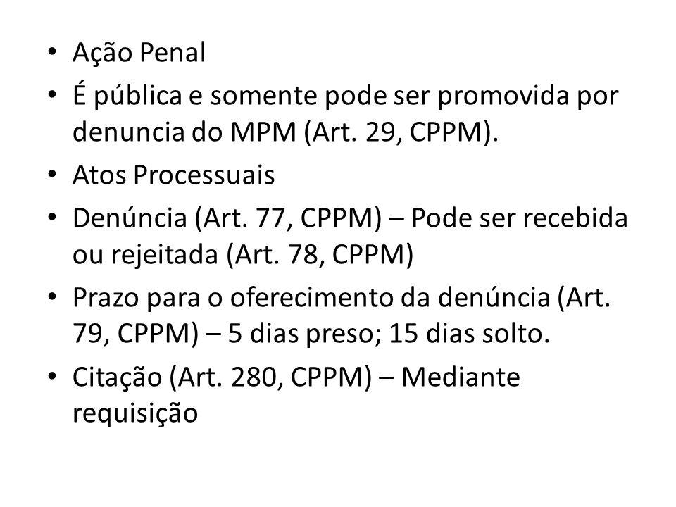 Ação Penal É pública e somente pode ser promovida por denuncia do MPM (Art. 29, CPPM). Atos Processuais.