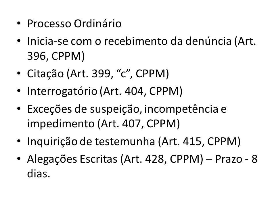 Processo Ordinário Inicia-se com o recebimento da denúncia (Art. 396, CPPM) Citação (Art. 399, c , CPPM)
