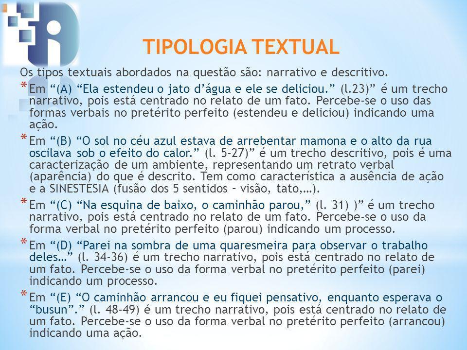 TIPOLOGIA TEXTUAL Os tipos textuais abordados na questão são: narrativo e descritivo.