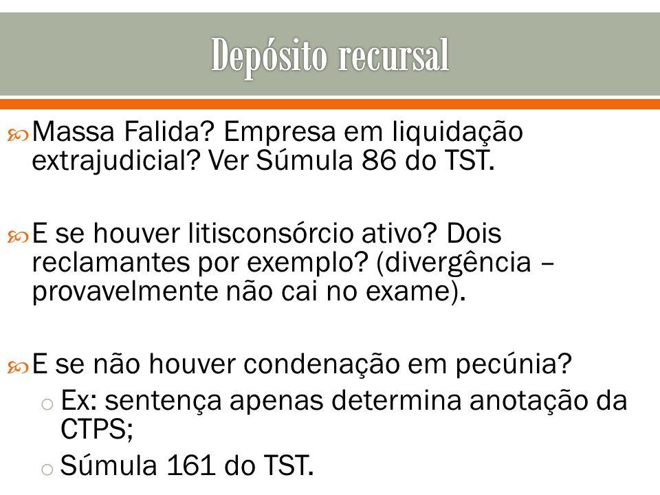 Depósito recursal Massa Falida Empresa em liquidação extrajudicial Ver Súmula 86 do TST.