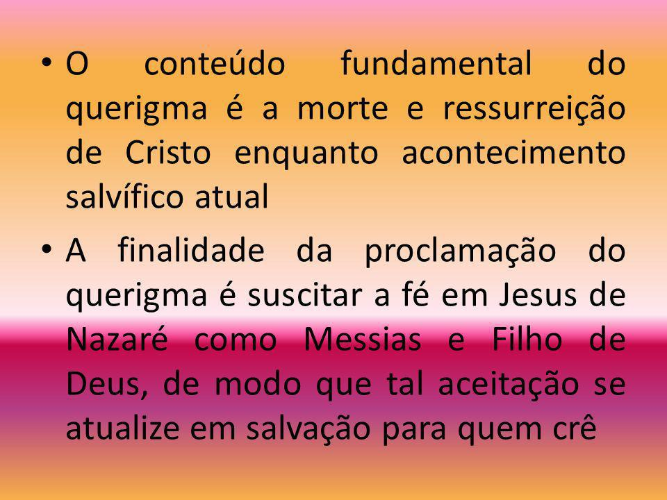 O conteúdo fundamental do querigma é a morte e ressurreição de Cristo enquanto acontecimento salvífico atual