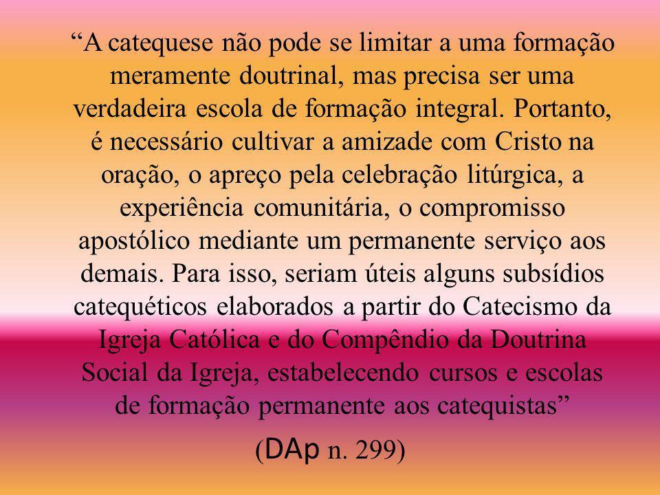 A catequese não pode se limitar a uma formação meramente doutrinal, mas precisa ser uma verdadeira escola de formação integral.