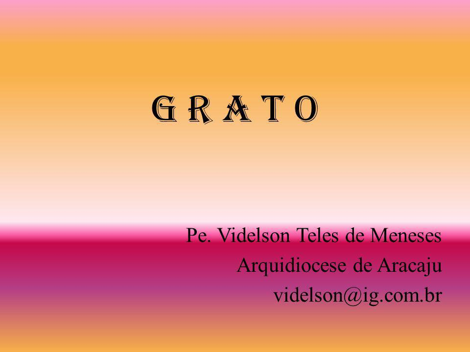 G R A T O Pe. Videlson Teles de Meneses Arquidiocese de Aracaju