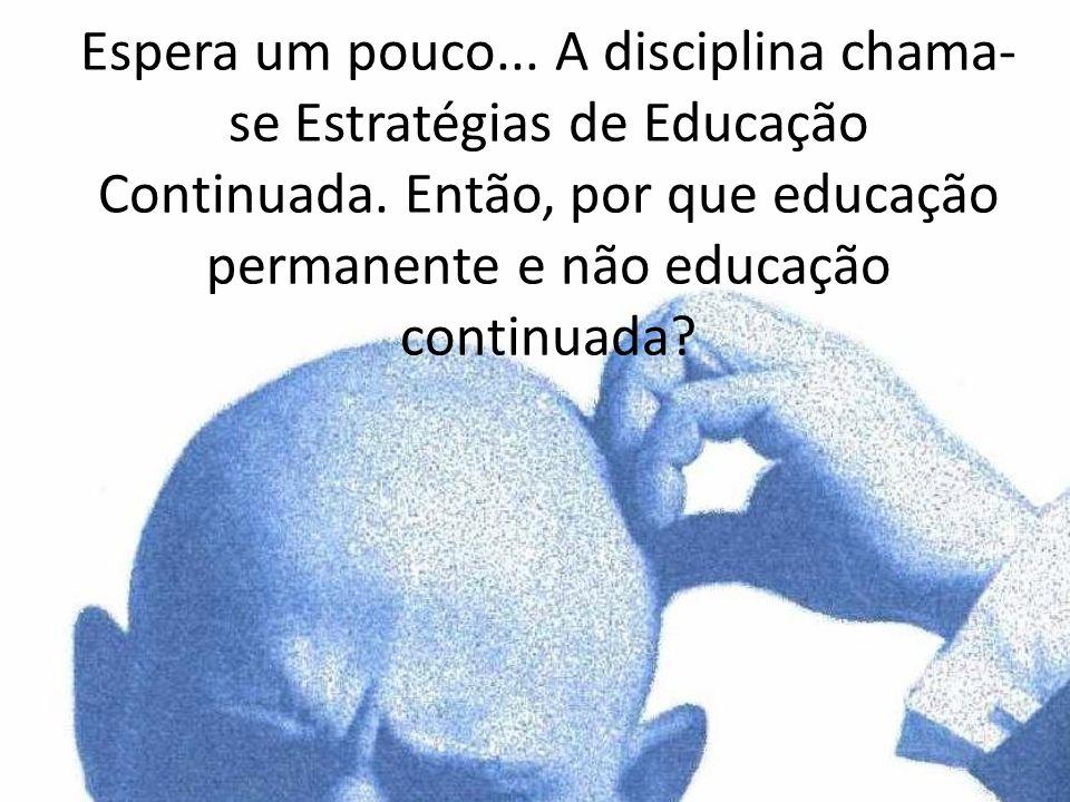 Espera um pouco... A disciplina chama-se Estratégias de Educação Continuada.