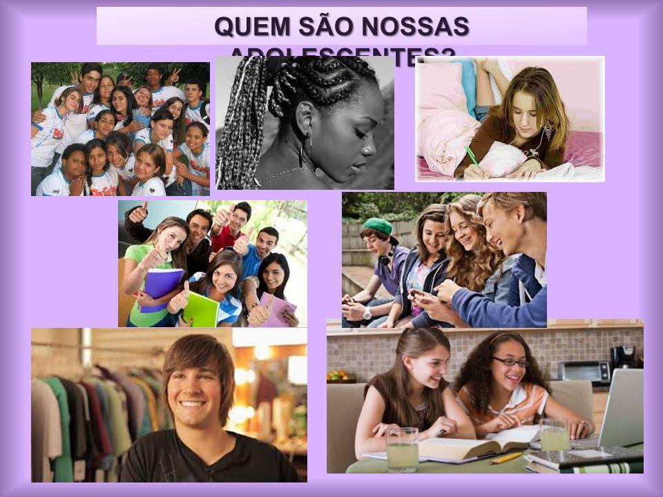 QUEM SÃO NOSSAS ADOLESCENTES