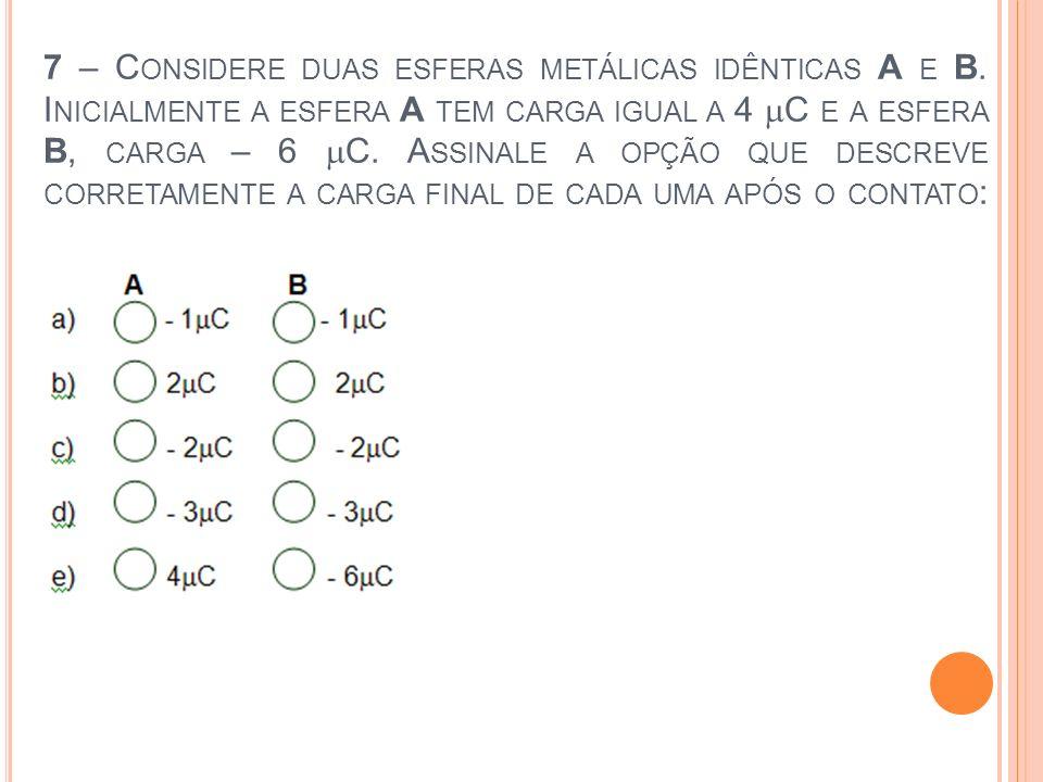 7 – Considere duas esferas metálicas idênticas A e B