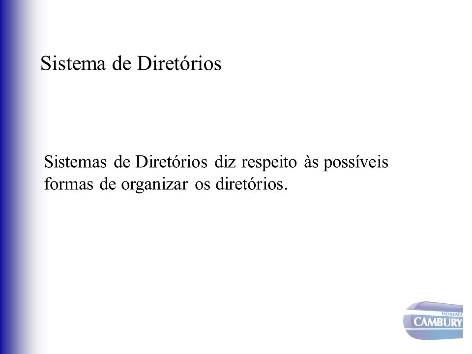 Sistema de Diretórios Sistemas de Diretórios diz respeito às possíveis formas de organizar os diretórios.