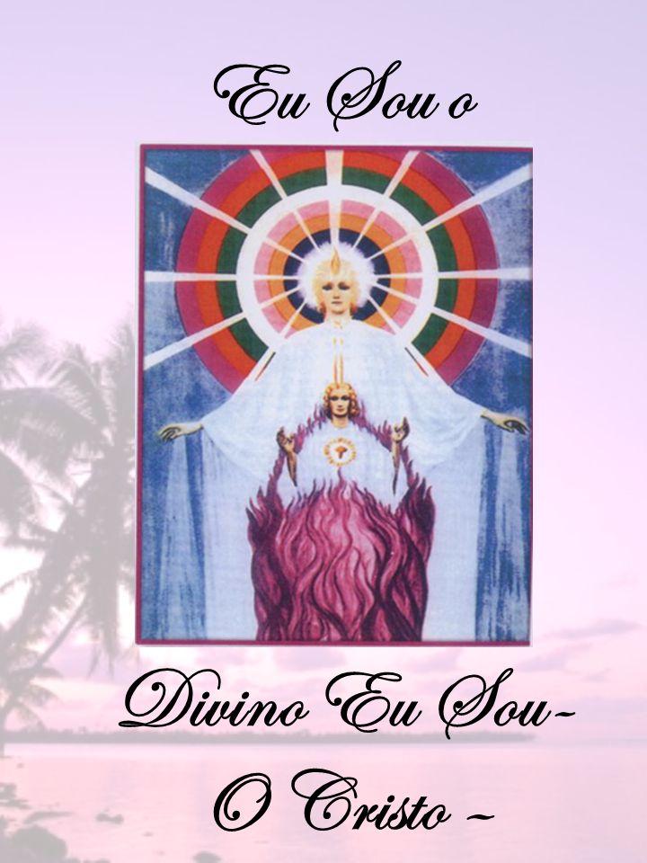 Eu Sou o Divino Eu Sou- O Cristo –
