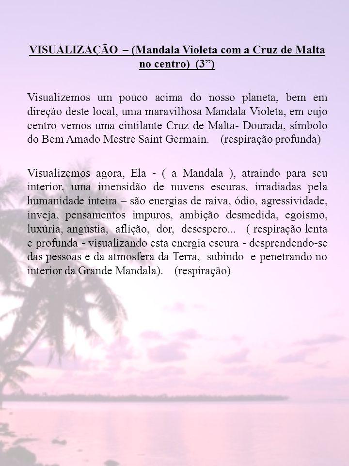 VISUALIZAÇÃO – (Mandala Violeta com a Cruz de Malta no centro) (3 ) Visualizemos um pouco acima do nosso planeta, bem em direção deste local, uma maravilhosa Mandala Violeta, em cujo centro vemos uma cintilante Cruz de Malta- Dourada, símbolo do Bem Amado Mestre Saint Germain.