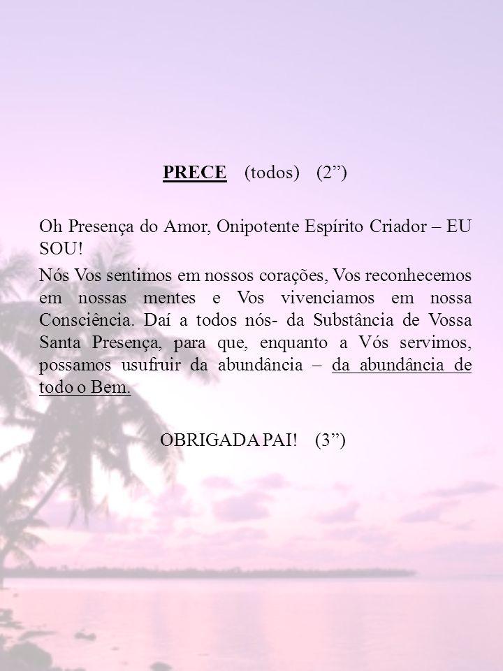 PRECE (todos) (2 ) Oh Presença do Amor, Onipotente Espírito Criador – EU SOU.