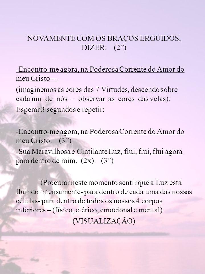 NOVAMENTE COM OS BRAÇOS ERGUIDOS, DIZER: (2 )