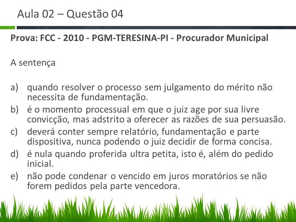 Aula 02 – Questão 04 Prova: FCC - 2010 - PGM-TERESINA-PI - Procurador Municipal. A sentença.