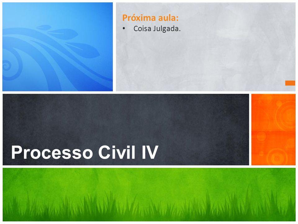 Próxima aula: Coisa Julgada. Processo Civil IV Dúvidas