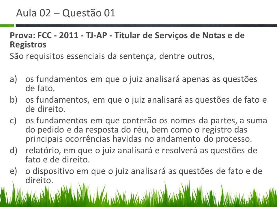 Aula 02 – Questão 01 Prova: FCC - 2011 - TJ-AP - Titular de Serviços de Notas e de Registros. São requisitos essenciais da sentença, dentre outros,