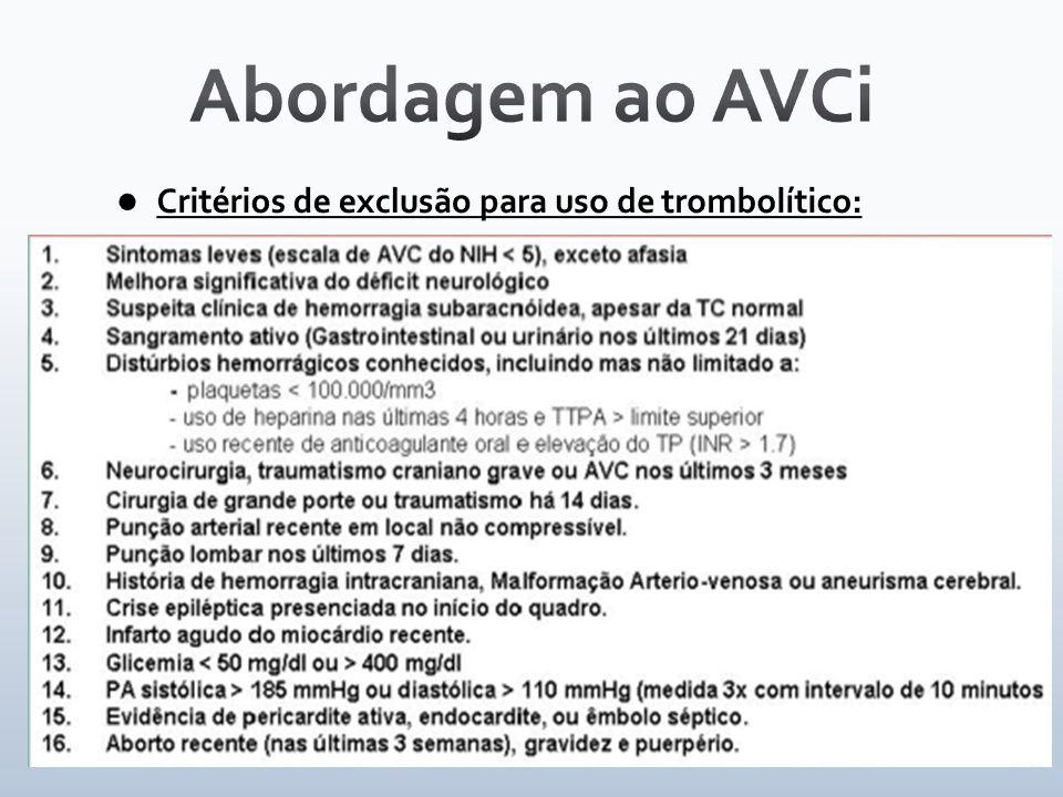 Abordagem ao AVCi Critérios de exclusão para uso de trombolítico: