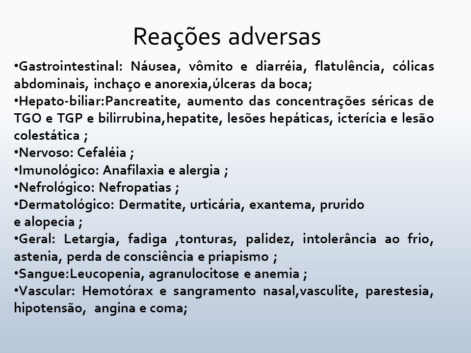 Reações adversas Gastrointestinal: Náusea, vômito e diarréia, flatulência, cólicas abdominais, inchaço e anorexia,úlceras da boca;