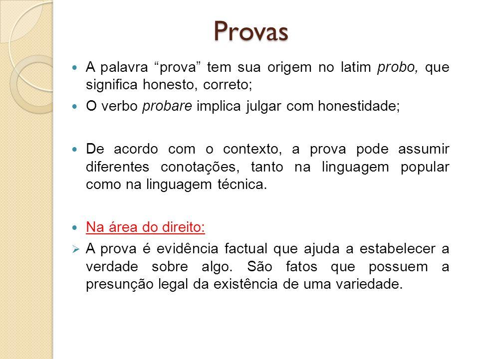 Provas A palavra prova tem sua origem no latim probo, que significa honesto, correto; O verbo probare implica julgar com honestidade;