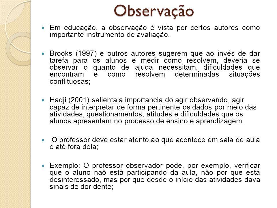 Observação Em educação, a observação é vista por certos autores como importante instrumento de avaliação.