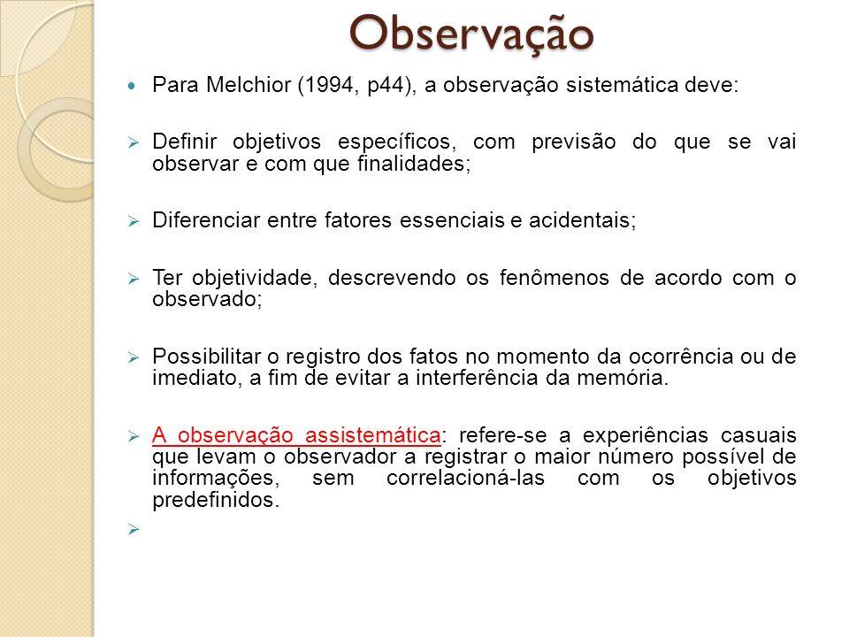 Observação Para Melchior (1994, p44), a observação sistemática deve:
