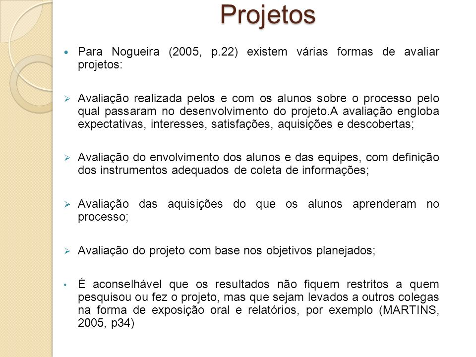 Projetos Para Nogueira (2005, p.22) existem várias formas de avaliar projetos:
