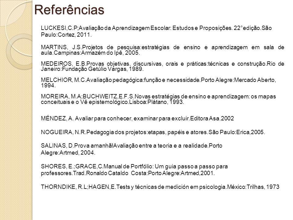Referências LUCKESI,C.P;Avaliação da Aprendizagem Escolar: Estudos e Proposições. 22°edição.São. Paulo:Cortez, 2011.