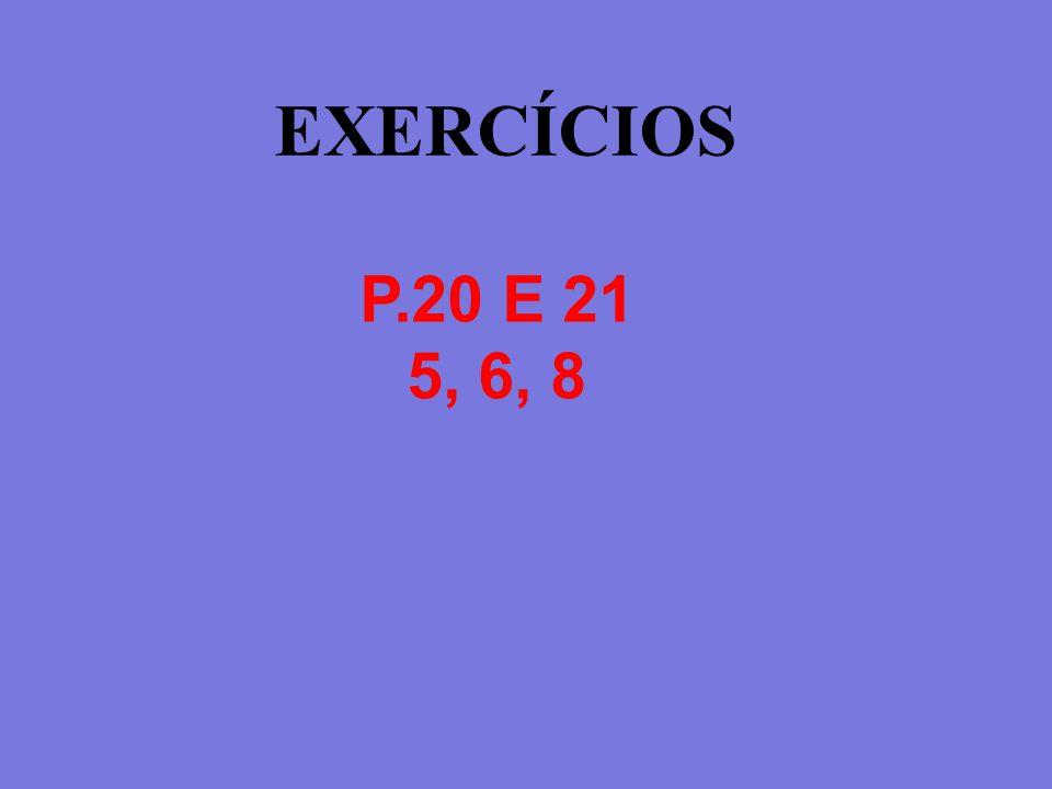 EXERCÍCIOS P.20 E 21 5, 6, 8
