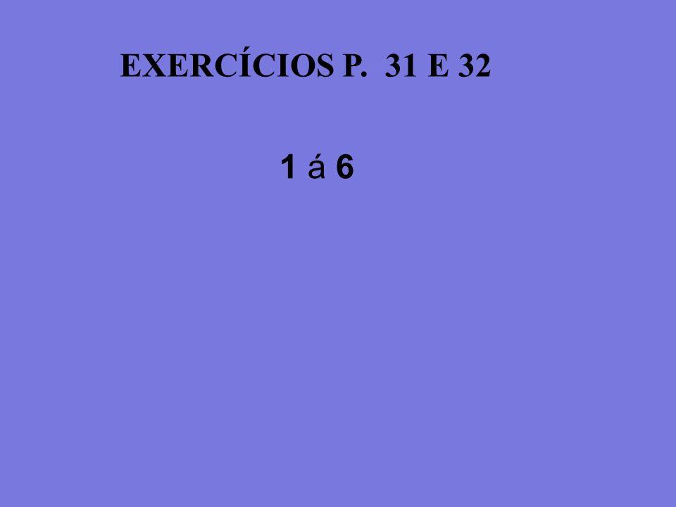 EXERCÍCIOS P. 31 E 32 1 á 6