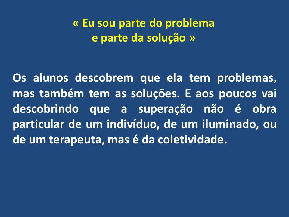 « Eu sou parte do problema e parte da solução »