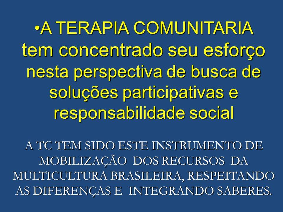 A TERAPIA COMUNITARIA tem concentrado seu esforço nesta perspectiva de busca de soluções participativas e responsabilidade social.