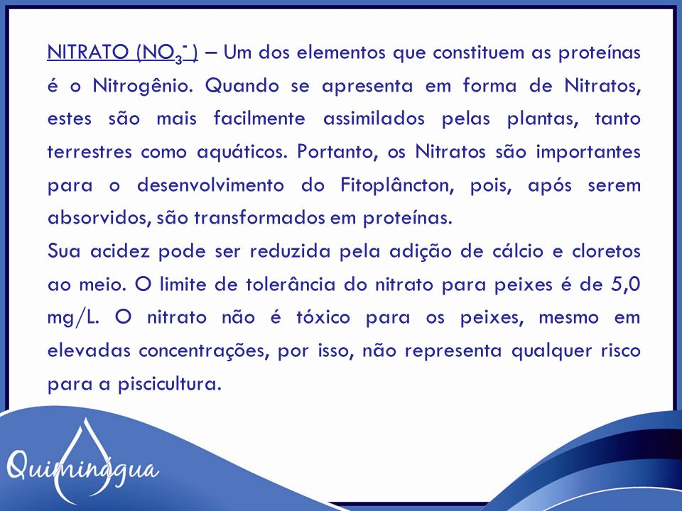 Nitrato (NO3- ) – Um dos elementos que constituem as proteínas é o Nitrogênio.